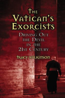 The Vatican's Exorcists: Driving Out the Devil in the 21st Century 9780446578851