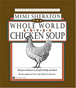 The Whole World Loves Chicken Soup: Recipes and Lore to Comfort Body and Soul 9780446676496