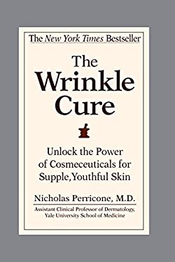 The Wrinkle Cure: Unlock the Power of Cosmeceuticals for Supple, Youthful Skin 9780446677769