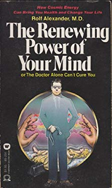 The renewing power of your mind: Or, The doctor alone can't cure you