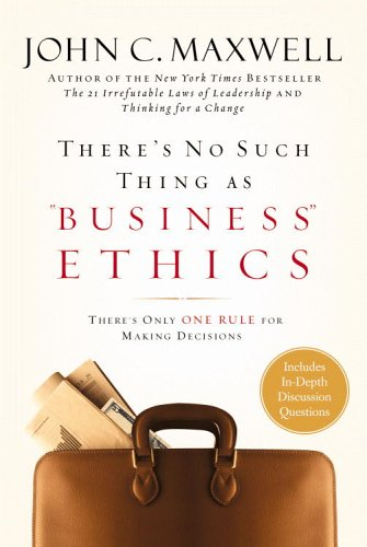 There's No Such Thing as Business Ethics: There's Only One Rule for Making Decisions