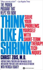 Think Like a Shrink: Solve Your Problems Yourself with Short-Term Therapy Techniques