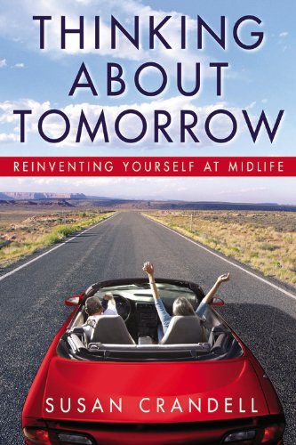 Thinking about Tomorrow: Reinventing Yourself at Midlife 9780446578974