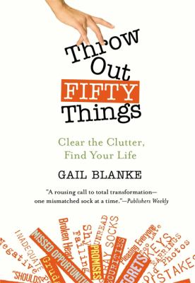 Throw Out Fifty Things: Clear the Clutter, Find Your Life 9780446505789