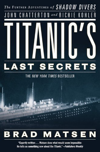 Titanic's Last Secrets: The Further Adventures of Shadow Divers John Chatterton and Richie Kohler 9780446582049