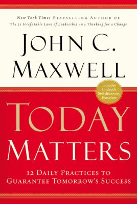 Today Matters: 12 Daily Practices to Guarantee Tomorrow's Success 9780446529587