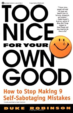 Too Nice for Your Own Good: How to Stop Making 9 Self-Sabotaging Mistakes 9780446673860