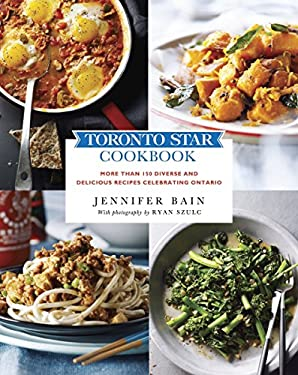 Toronto Star Cookbook: More Than 150 Fresh and Flavourful Recipes Celebrating Ontario 9780449015698
