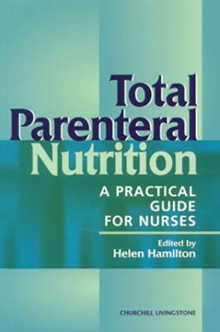 Total Parenteral Nutrition: A Practical Guide for Nurses 9780443060052
