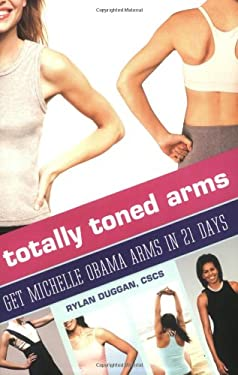 Totally Toned Arms: Get Michelle Obama Arms in 21 Days 9780446563352