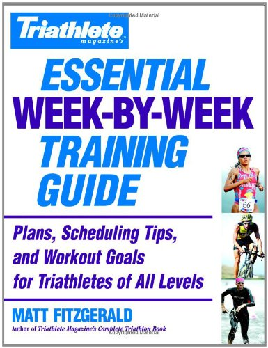 Triathlete Magazine's Essential Week-By-Week Training Guide: Plans, Scheduling Tips, and Workout Goals for Triathletes of All Levels 9780446696760