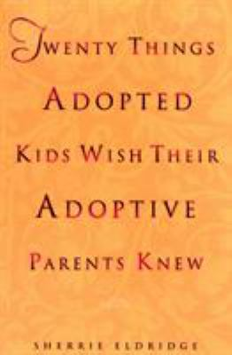Twenty Things Adopted Kids Wish Their Adoptive Parents Knew 9780440508380
