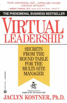 Virtual Leadership: Secrets from the Round Table for the Multi-Site Manager 9780446670876