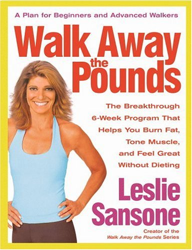 Walk Away the Pounds: The Breakthrough 6-Week Program That Helps You Burn Fat, Tone Muscle, and Feel Great Without Dieting 9780446577007