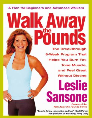 Walk Away the Pounds: The Breakthrough 6-Week Program That Helps You Burn Fat, Tone Muscle, and Feel Great Without Dieting 9780446693356