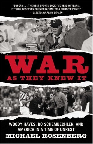 War as They Knew It: Woody Hayes, Bo Schembechler, and America in a Time of Unrest 9780446698658