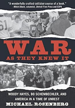 War as They Knew It: Woody Hayes, Bo Schembechler and America in a Time of Unrest 9780446580137