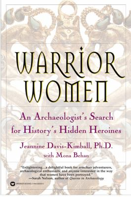 Warrior Women: An Archaeologist's Search for History's Hidden Heroines 9780446679831