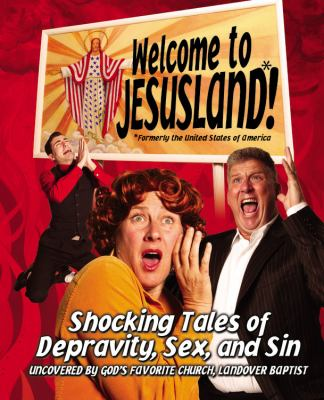 Welcome to Jesusland!: Shocking Tales of Depravity, Sex, and Sin Uncovered by God's Favorite Church, Landover Baptist 9780446697583