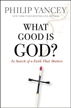 What Good Is God?: In Search of a Faith That Matters 9780446574167