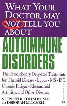 What Your Doctor May Not Tell You about Autoimmune Disorders: The Revolutionary Drug-Free Treatments for Thyroid Disease, Lupus, MS, IBD, Chronic Fati 9780446679244