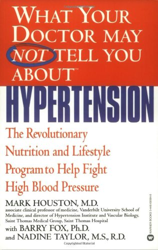 What Your Doctor May Not Tell You about Hypertension: The Revolutionary Nutrition and Lifestyle Program to Help Fight High Blood Pressure 9780446690843