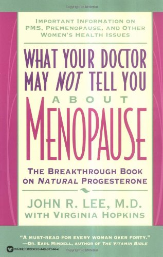 What Your Doctor May Not Tell You about Menopause: The Breakthrough Book on Natural Progesterone 9780446671446
