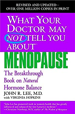 What Your Doctor May Not Tell You about Menopause: The Breakthrough Book on Natural Hormone Balance 9780446691420