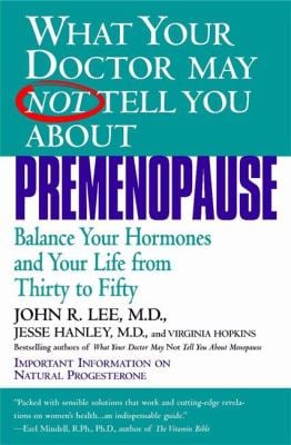 What Your Doctor May Not Tell You about Premenopause: Balance Your Hormones and Your Life from Thirty to Fifty 9780446673808