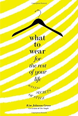 What to Wear for the Rest of Your Life: Ageless Secrets of Style 9780446534949