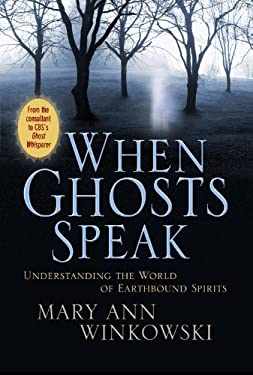 When Ghosts Speak: Understanding the World of Earthbound Spirits 9780446581189