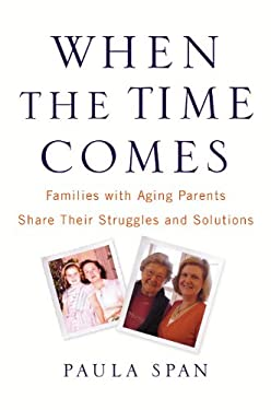 When the Time Comes: Families with Aging Parents Share Their Struggles and Solutions 9780446581134