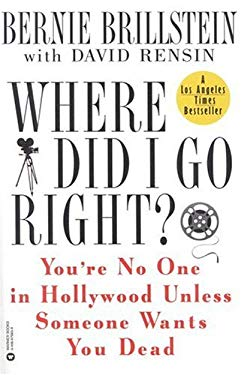 Where Did I Go Right?: You're No One in Hollywood Unless Someone Wants You Dead 9780446676656