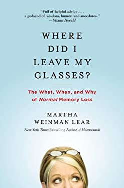 Where Did I Leave My Glasses?: The What, When, and Why of Normal Memory Loss 9780446699358
