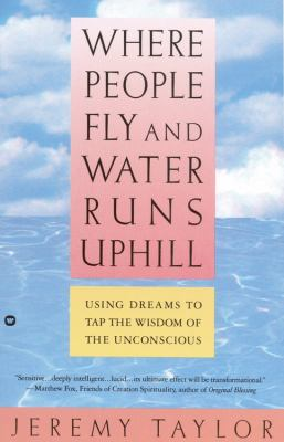 Where People Fly and Water Runs Uphill: Using Dreams to Tap the Wisdom of the Unconscious 9780446394628