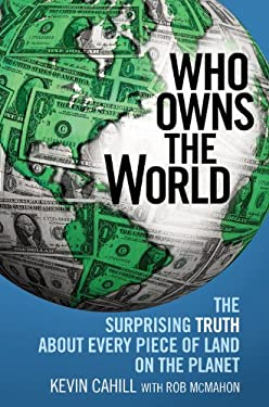 Who Owns the World: The Surprising Truth about Every Piece of Land on the Planet 9780446581219