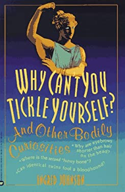 Why Can't You Tickle Yourself?: And Other Bodily Curiosities 9780446393959