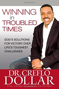 Winning in Troubled Times: God's Solutions for Victory Over Life's Toughest Challenges 9780446553377