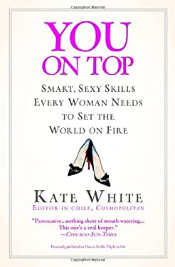 You on Top: Smart, Sexy Skills Every Woman Needs to Set the World on Fire 9780446695527