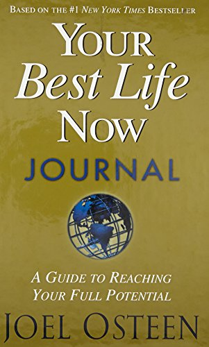 Your Best Life Now Journal: A Guide to Reaching Your Full Potential 9780446577847
