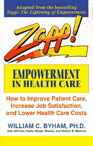 Zapp! Empowerment in Health Care: How to Improve Patient Care, Increase Employee Job Satisfaction, and Lower Health Care Costs 9780449908853