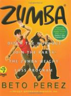 Zumba: Ditch the Workout, Join the Party! the Zumba Weight Loss Program [With DVD] 9780446546126