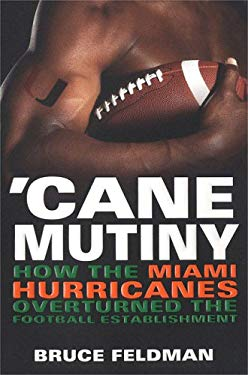 'Cane Mutiny: How the Miami Hurricanes Overturned the Football Establishment 9780451215260