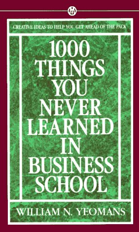 1000 Things You Never Learned in Business School: How to Manage Your Fast-Track Career 9780451628107