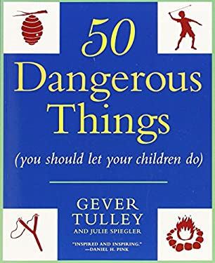 50 Dangerous Things (You Should Let Your Children Do) 9780451234193