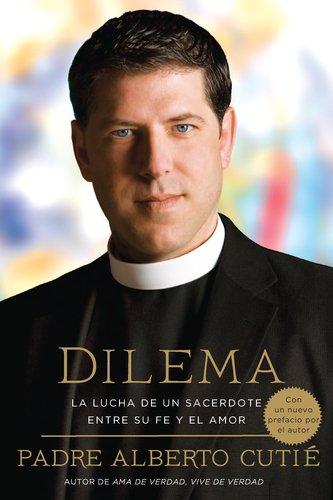 Dilema (Spanish Edition): La Lucha de Un Sacerdote Entre Su Fe y El Amor 9780451233905