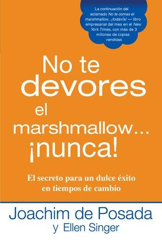 No Te Devores el Marshmallow...Nunca!: El Secreto Para un Dulce Exito en Tiempos de Cambio = Don't Gobble the Marshmallow...Ever! 9780451236500