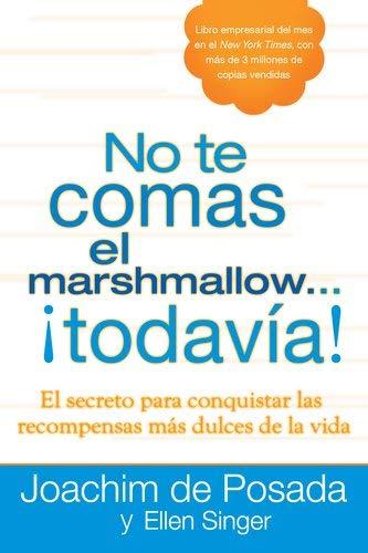 No Te Comas el Marshmallow...Todavia!: El Secreto Para Conquistar las Recompensas Mas Dulces del Trabajo y de la Vida = Don't Eat the Marshmallow...Ye