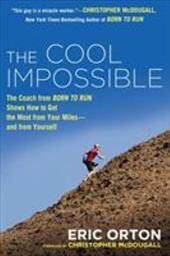 The Cool Impossible: The Running Coach from Born to Run Shows How to Get the Most from Your Miles-and  from Yourself 22732691