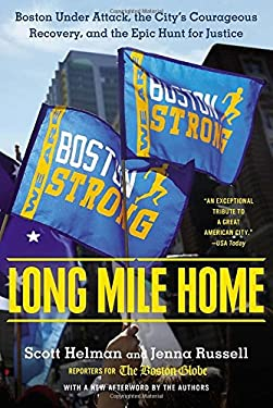 Long Mile Home : Boston under Attack, the City's Courageous Recovery, and the Epic Hunt for Justice